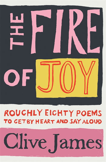 The Fire Of Joy – Clive James on learning poetry